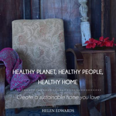 Healthy Planet, Healthy People, Healthy Home – Meet Helen Edwards