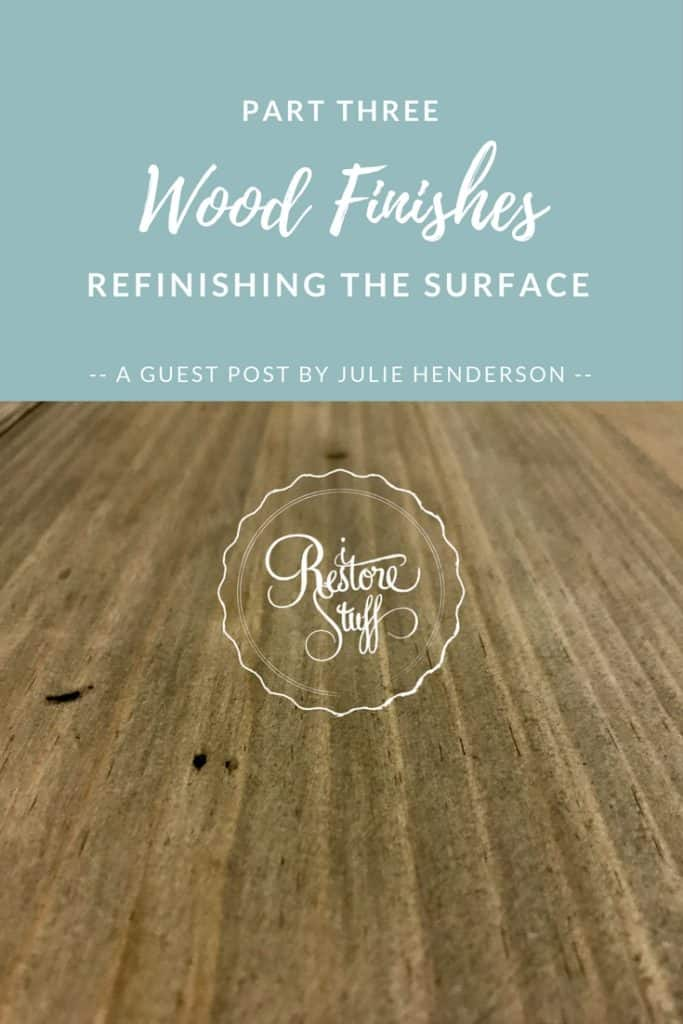 Wood Finishes Part 3 - Refinishing Your Surface